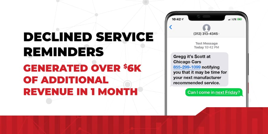 DECLINED SERVICE REMINDERS GENERATED OVER $6K OF EXTRA REVENUE IN 1 MONTH