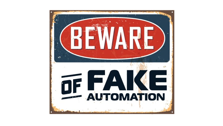 Beware of Fake Automation, True is the Only Solution