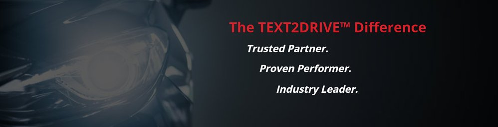 Text with front end of car in the background.  Text reads: The Text2Drive Difference: Trusted Partner, Proven Performer, Industry Leader.