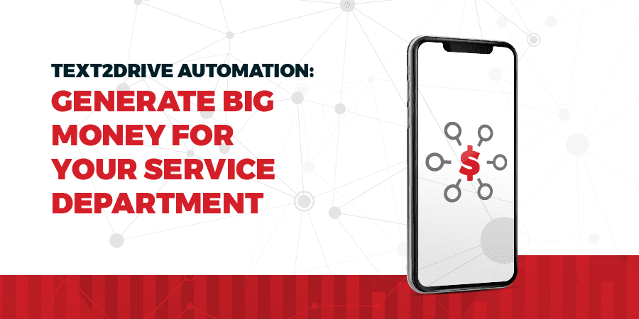 TEXT2DRIVE automation generates big money for your service department