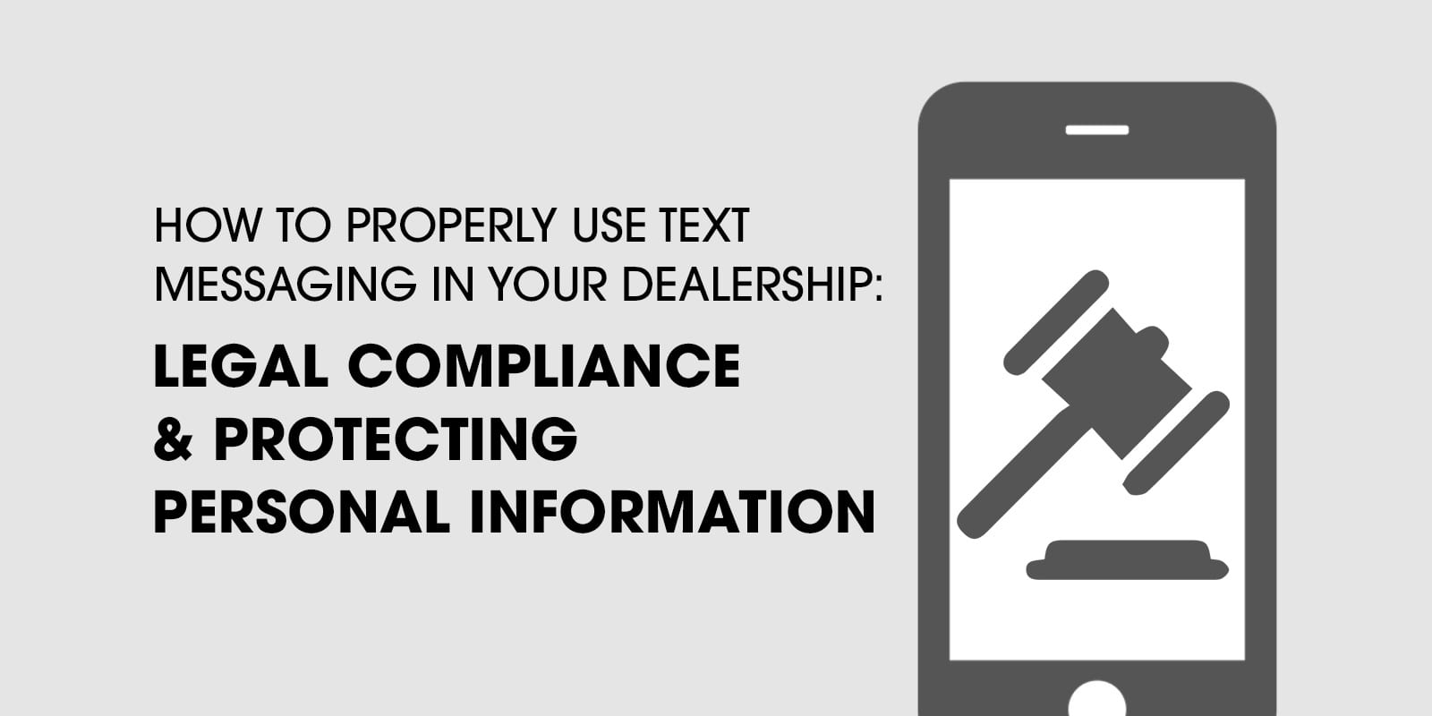 How To Properly Use Text Messaging In Your Dealership: Legal Compliance & Protecting Personal Information