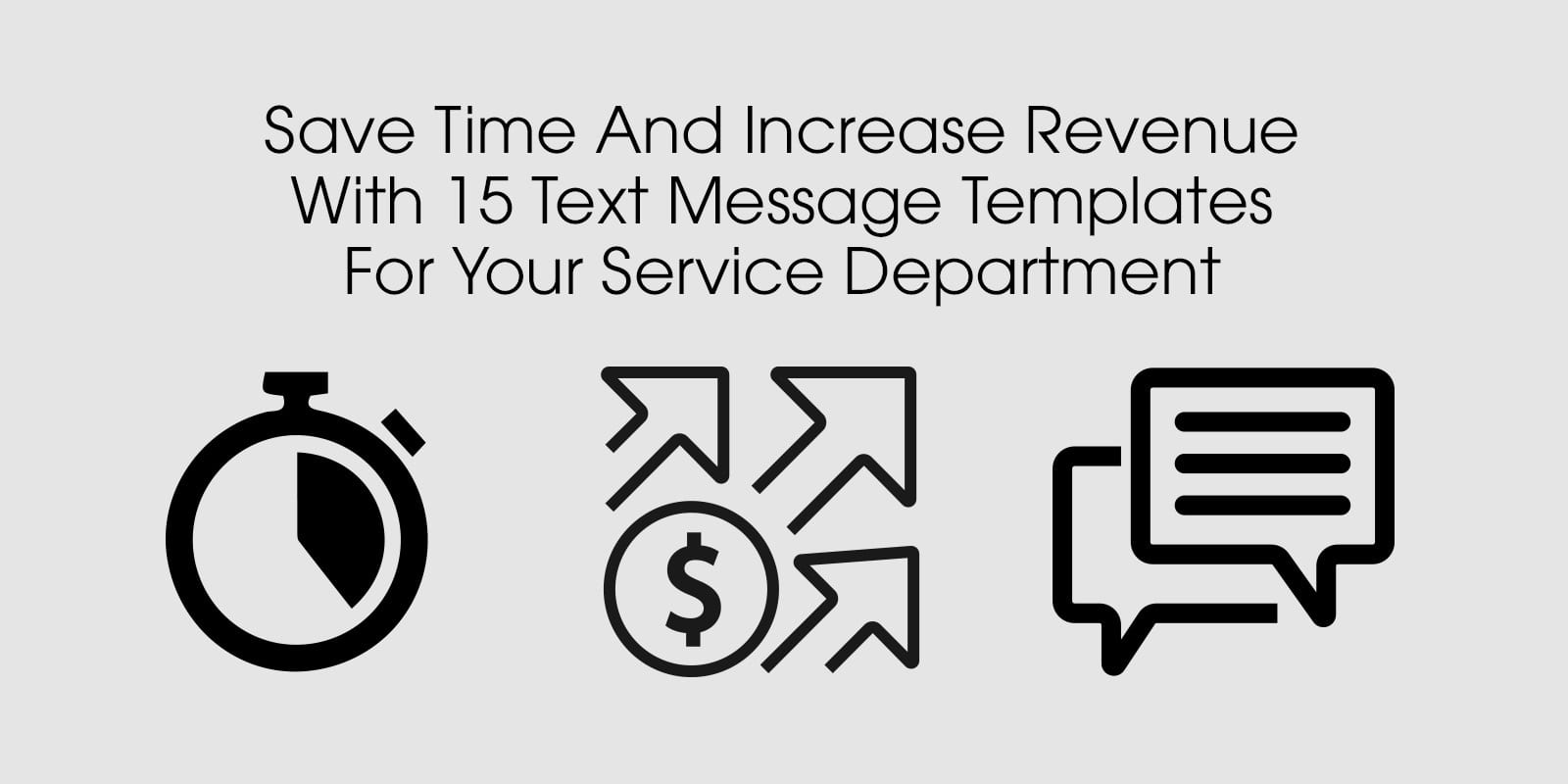 save time and increase revenue with 15 text message templates for your service department