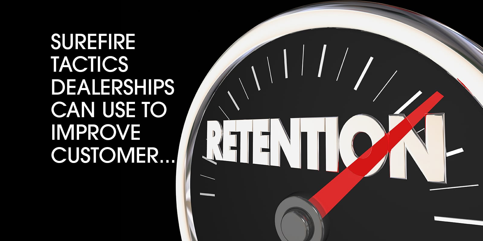 Tactics Dealerships Can Use To Improve Customer Retention